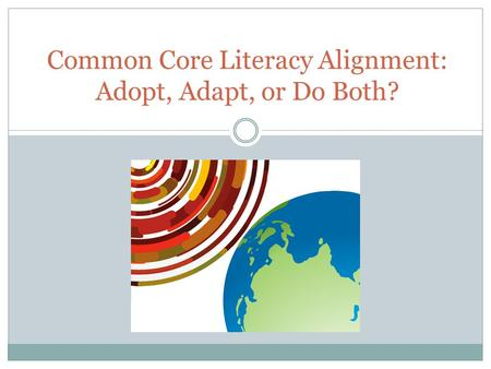 Common Core Literacy Alignment: Adopt, Adapt, or Do Both?