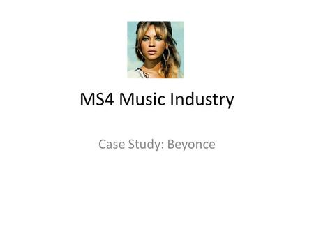 MS4 Music Industry Case Study: Beyonce.