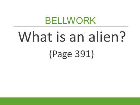 BELLWORK What is an alien? (Page 391).