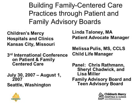 Building Family-Centered Care Practices through Patient and Family Advisory Boards Children's Mercy Hospitals and Clinics Kansas City, Missouri 3 rd International.