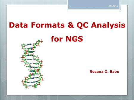 Data Formats & QC Analysis for NGS Rosana O. Babu 8/19/20151.