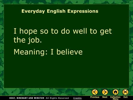 I hope so to do well to get the job. Meaning: I believe Everyday English Expressions.