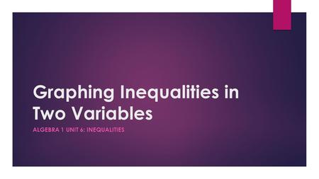 Graphing Inequalities in Two Variables ALGEBRA 1 UNIT 6: INEQUALITIES.