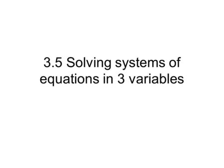 3.5 Solving systems of equations in 3 variables