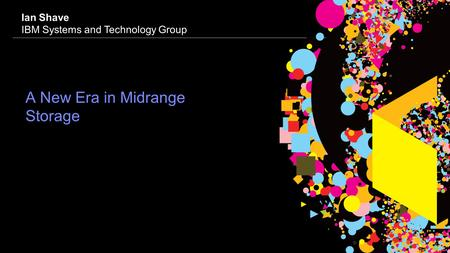 © 2009 IBM Corporation Ian Shave IBM Systems and Technology Group A New Era in Midrange Storage.