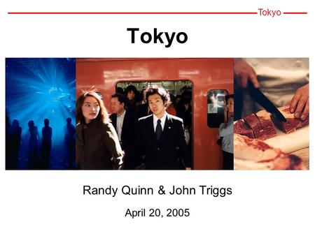 Tokyo Randy Quinn & John Triggs April 20, 2005 Agenda Famous People History & Population Focal Points Customs & <strong>Etiquette</strong> Basic Vocabulary Sports, Entertainment.