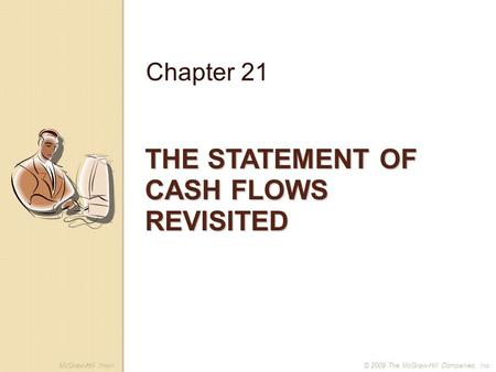 McGraw-Hill /Irwin© 2009 The McGraw-Hill Companies, Inc. THE STATEMENT OF CASH FLOWS REVISITED Chapter 21.