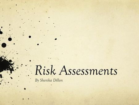 Risk Assessments By Shenika Dillon. What is a risk assessment and why are they carried out ? A risk assessment is a systematic method in which a employer.