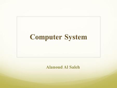 Computer System Alanoud Al Saleh. Computer systems Are defined as: A machine for solving problems. Specifically the modern computer is high-speed electronic.