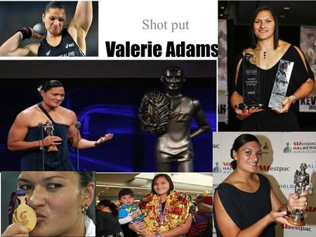Valerie Adams Shot put. What we know about Valerie Adams Her furtherest throw was 20.70m She does power training Her coach is Jean-Pierre Egger She is.