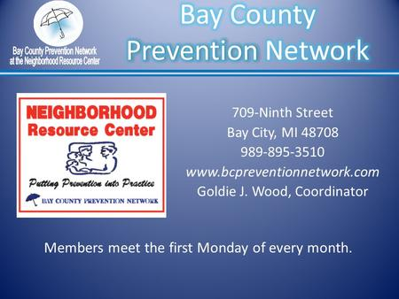709-Ninth Street Bay City, MI 48708 989-895-3510 www.bcpreventionnetwork.com Goldie J. Wood, Coordinator Members meet the first Monday of every month.