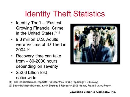 "Identity Theft Statistics Identity Theft – ""Fastest Growing Financial Crime in the United States."" (1) 9.3 million U.S. Adults were Victims of ID Theft."