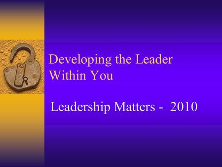 Developing the Leader Within You Leadership Matters - 2010.