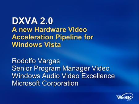 DXVA 2.0 A new Hardware Video Acceleration Pipeline for Windows Vista