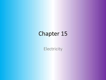 Chapter 15 Electricity.