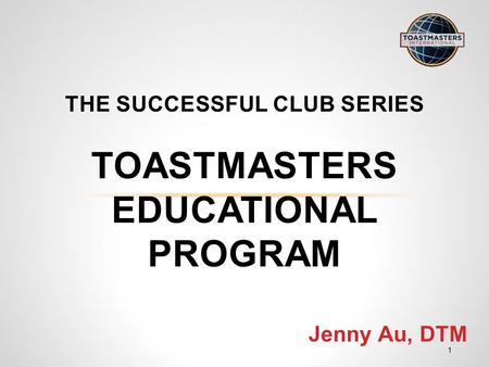 Jenny Au, DTM THE <strong>SUCCESSFUL</strong> CLUB SERIES TOASTMASTERS EDUCATIONAL PROGRAM 1.