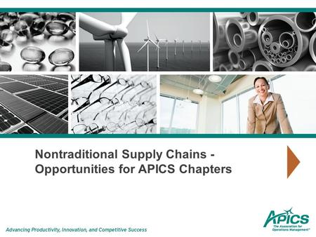 Nontraditional Supply Chains - Opportunities for APICS Chapters.