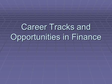 Career Tracks and Opportunities in Finance. Different Finance Career Tracks  Corporate Finance  Investments  Banking and Financial Services  Insurance.