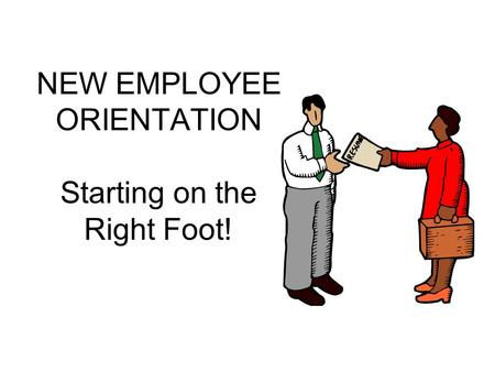 NEW EMPLOYEE ORIENTATION Starting on the Right Foot!