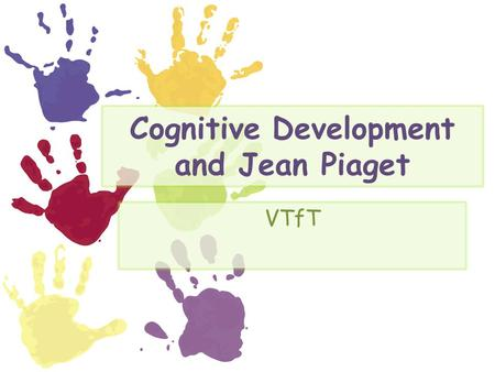 Cognitive Development and Jean Piaget