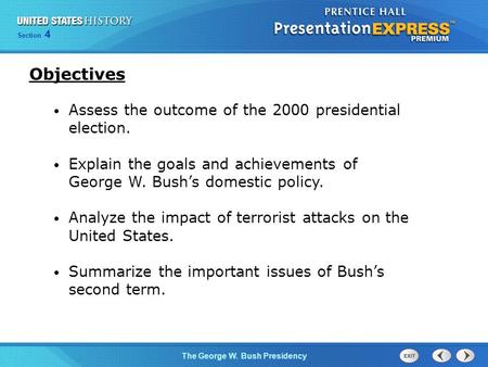Section 4 The George W. Bush Presidency Assess the outcome of the 2000 presidential election. Explain the goals and achievements of George W. Bush's domestic.