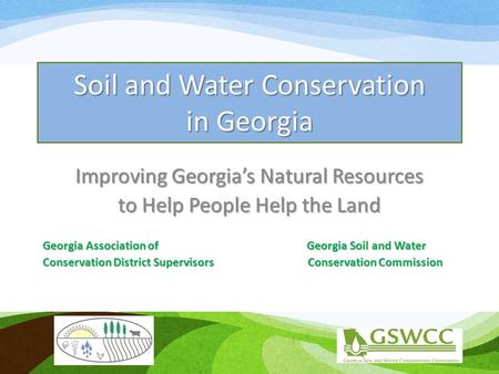 Soil and Water Conservation in Georgia Improving Georgia's Natural Resources to Help People Help the Land Georgia Association of Georgia Soil and Water.