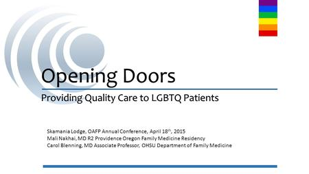 Opening Doors Providing Quality Care to LGBTQ Patients Opening Doors Providing Quality Care to LGBTQ Patients Skamania Lodge, OAFP Annual Conference, April.