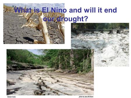 What is El Nino and will it end our drought?. What has caused the drought? We have been experiencing drought conditions since September, 2007. We've also.