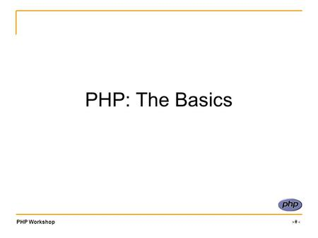 "PHP Workshop ‹#› PHP: The Basics. PHP Workshop ‹#› What is it? PHP is a scripting language commonly used on web servers. –Stands for ""PHP: Hypertext Preprocessor"""