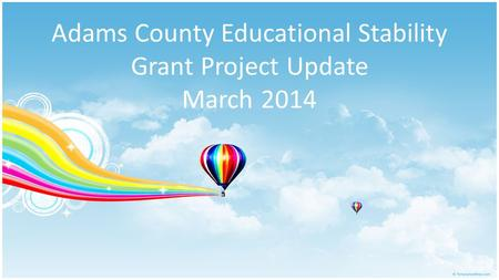 Adams County Educational Stability Grant Project Update March 2014.