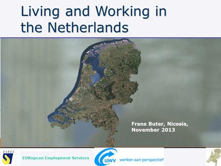EURopean Employment Services Living and Working in the Netherlands Frans Buter, Nicosia, November 2013.