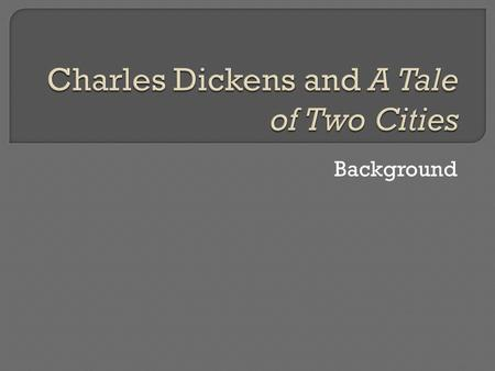 Background.  Born February 7th 1812  Came from a poor family  His father was sent to prison (because he couldn't pay any of his bills)  Dickens.