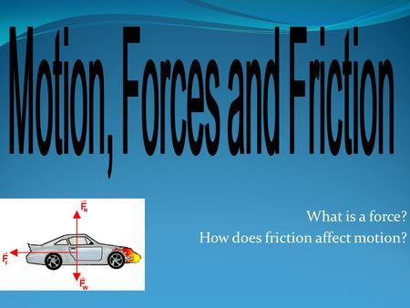 What is a force? How does friction affect motion?