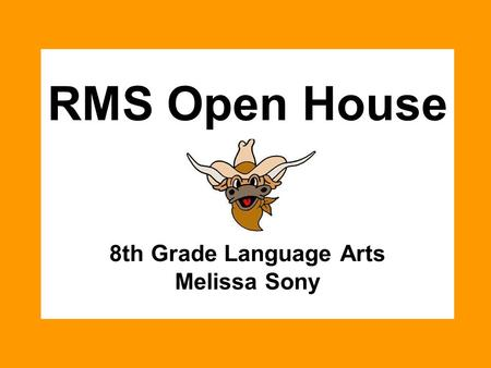 RMS Open House 8th Grade Language Arts Melissa Sony.