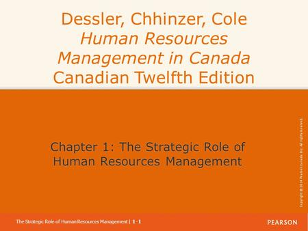 Copyright © 2014 Pearson Canada Inc. All rights reserved. The Strategic Role of Human Resources Management | 1-1 Copyright © 2014 Pearson Canada Inc. All.
