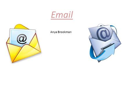 Email Anya Brookman. How to create a new message Unwanted messages Folders Messages you have sent to someone Logging out when you have finished sending.