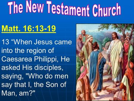 "Matt. 16:13-19 13 ""When Jesus came into the region of Caesarea Philippi, He asked His disciples, saying, Who do men say that I, the Son of Man, am?"