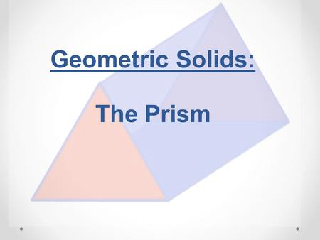 Geometric Solids: The Prism. 2 Review of Planes A plane is a flat surface (think tabletop) that extends forever in all directions. It is a two-dimensional.