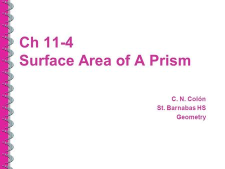 Ch 11-4 Surface Area of A Prism C. N. Colón St. Barnabas HS Geometry.