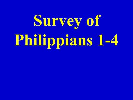 Survey of Philippians 1-4. I. General information.