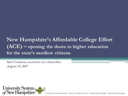 University of New Hampshire | Plymouth State University | Keene State College | Granite State College New Hampshire's Affordable College Effort (ACE) –
