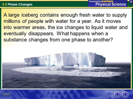 3.3 Phase Changes A large iceberg contains enough fresh water to supply millions of people with water for a year. As it moves into warmer areas, the ice.