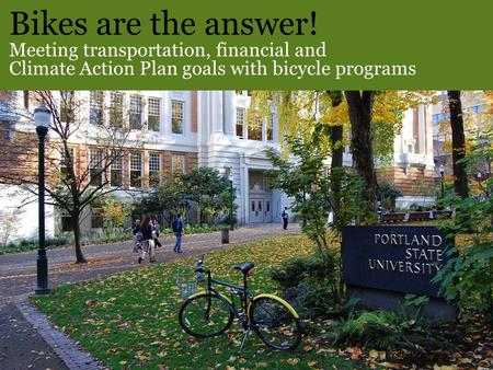 Bikes are the answer! Meeting transportation, financial and Climate Action Plan goals with bicycle programs.