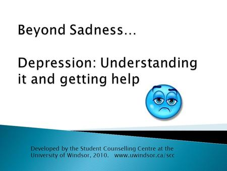 Developed by the Student Counselling Centre at the University of Windsor, 2010. www.uwindsor.ca/scc.