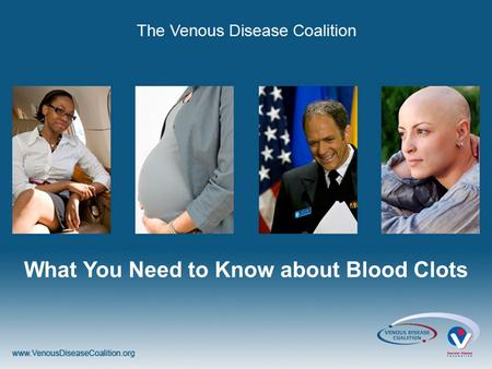What You Need to Know about Blood Clots. What You Need to Know About Blood Clots or Deep Vein Thrombosis (DVT) and Pulmonary Embolism (PE)