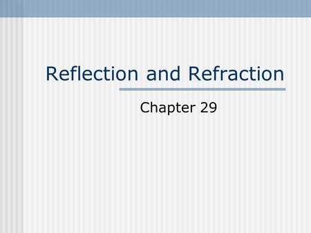 Reflection and Refraction Chapter 29. Reflection When a wave reaches a boundary between two media, some or all of the wave bounces back into the first.