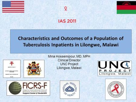 Characteristics and Outcomes of a Population of Tuberculosis Inpatients in Lilongwe, Malawi Mina Hosseinipour, MD, MPH Clinical Director UNC Project Lilongwe,