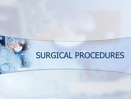 SURGICAL PROCEDURES. ELECTIVE VS. NONELECTIVE ELECTIVE PROCEDURES – performed at the veterinarian and owner's convenience ELECTIVE PROCEDURES – performed.