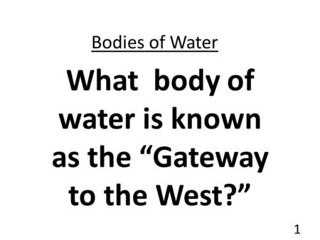 "What body of water is known as the ""Gateway to the West?"""