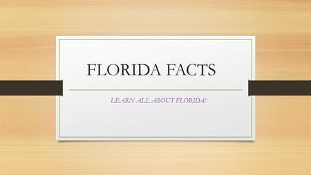 LEARN ALL ABOUT FLORIDA!